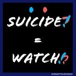 Suicide?=Watch!